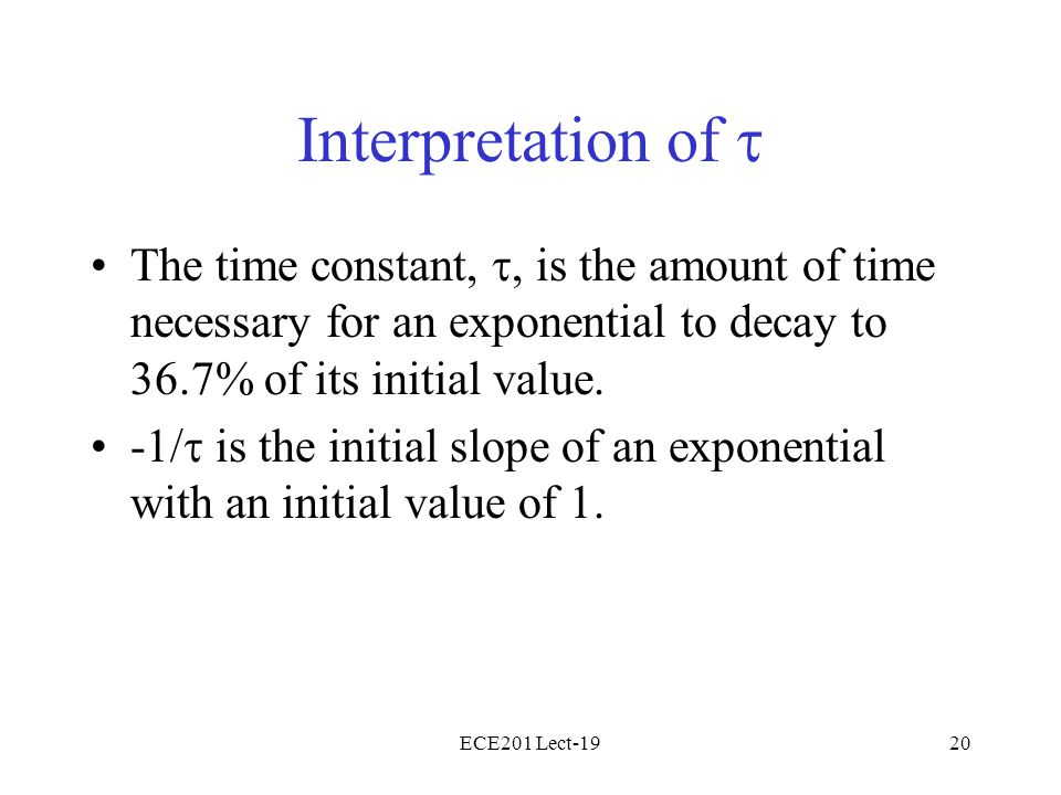 ECE201 Lect-1920 Interpretation of The time constant, is the amount of time necessary for an exponential to decay to 36.7% of its initial value. -1/ i