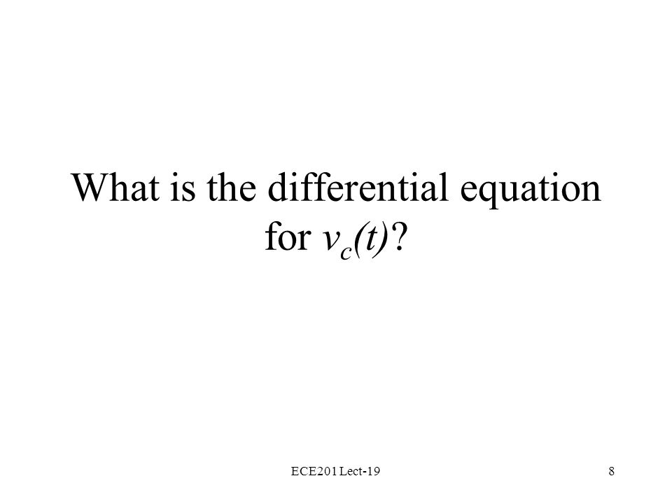 ECE201 Lect-198 What is the differential equation for v c (t)?