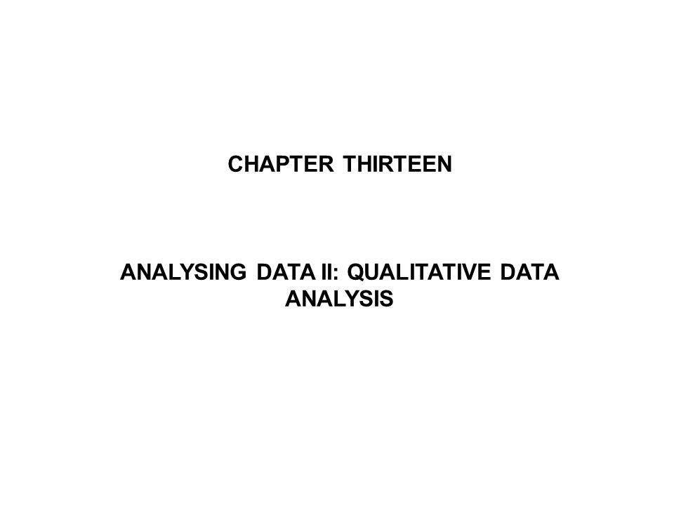 CHAPTER THIRTEEN ANALYSING DATA II: QUALITATIVE DATA ANALYSIS