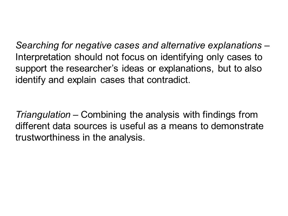 Searching for negative cases and alternative explanations – Interpretation should not focus on identifying only cases to support the researchers ideas