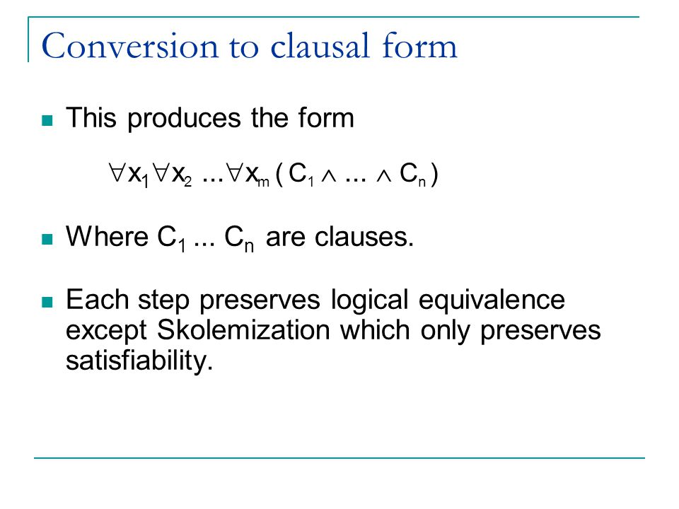 Conversion to clausal form This produces the form x 1 x 2...