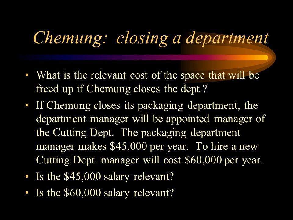 Chemung: closing a department What is the relevant cost of the space that will be freed up if Chemung closes the dept.? If Chemung closes its packagin