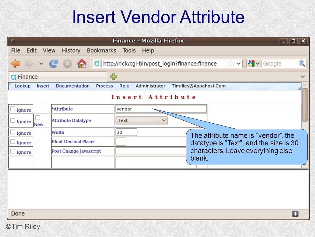 Insert Vendor Attribute ©Tim Riley The attribute name is vendor, the datatype is Text, and the size is 30 characters.