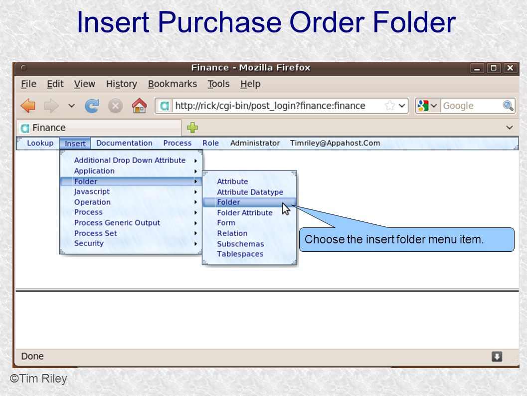 ©Tim Riley Insert Purchase Order Folder Choose the insert folder menu item.
