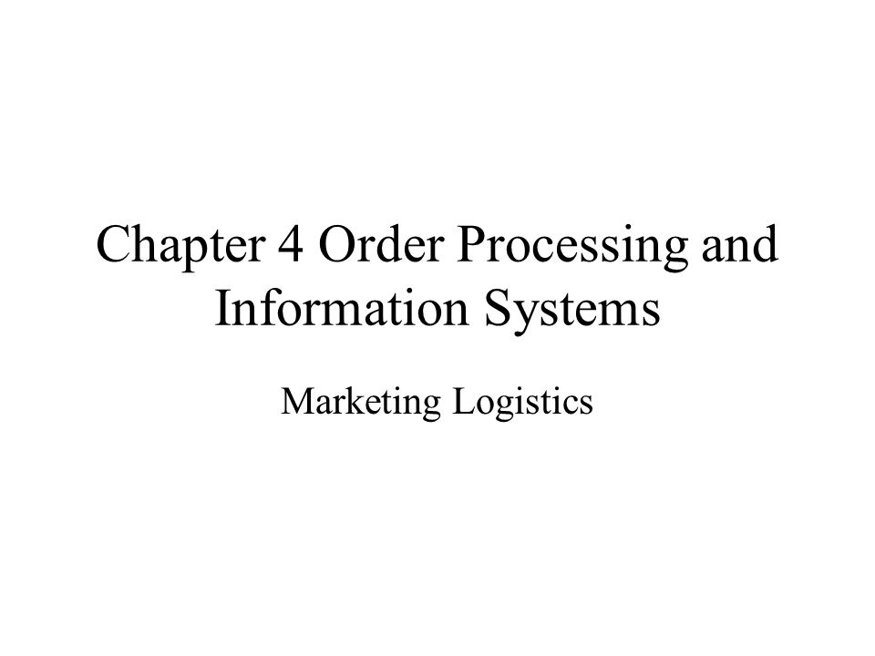 Chapter 4 Order Processing and Information Systems Marketing Logistics
