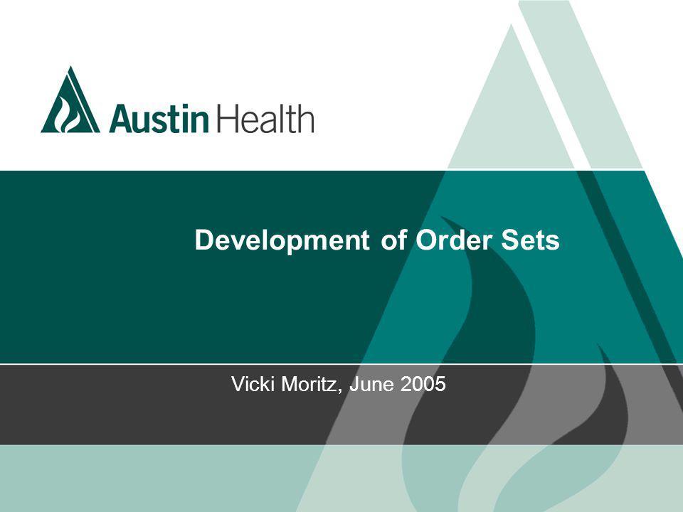 Development of Order Sets Vicki Moritz, June 2005