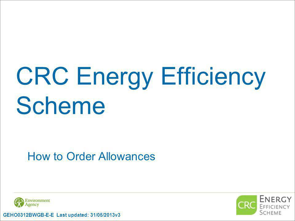 CRC Energy Efficiency Scheme How to Order Allowances GEHO0312BWGB-E-E Last updated: 31/05/2013v3