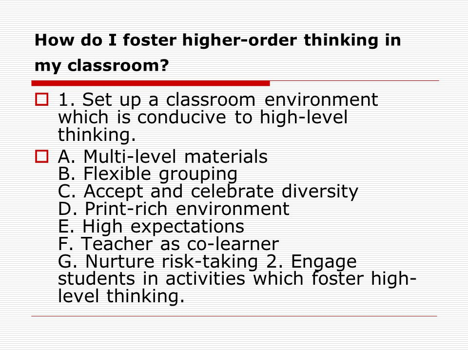 How do I foster higher-order thinking in my classroom? 1. Set up a classroom environment which is conducive to high-level thinking. A. Multi-level mat