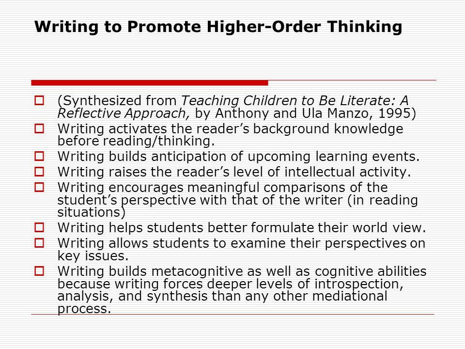 Writing to Promote Higher-Order Thinking (Synthesized from Teaching Children to Be Literate: A Reflective Approach, by Anthony and Ula Manzo, 1995) Wr