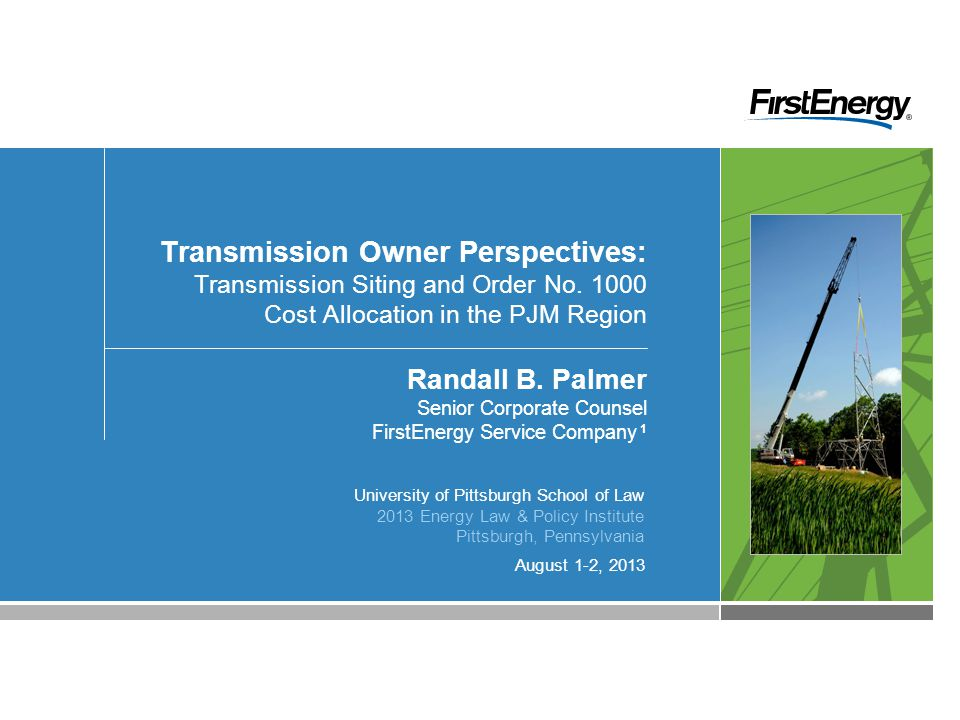 August 1-2, 2013 Transmission Owner Perspectives: Transmission Siting and Order No.