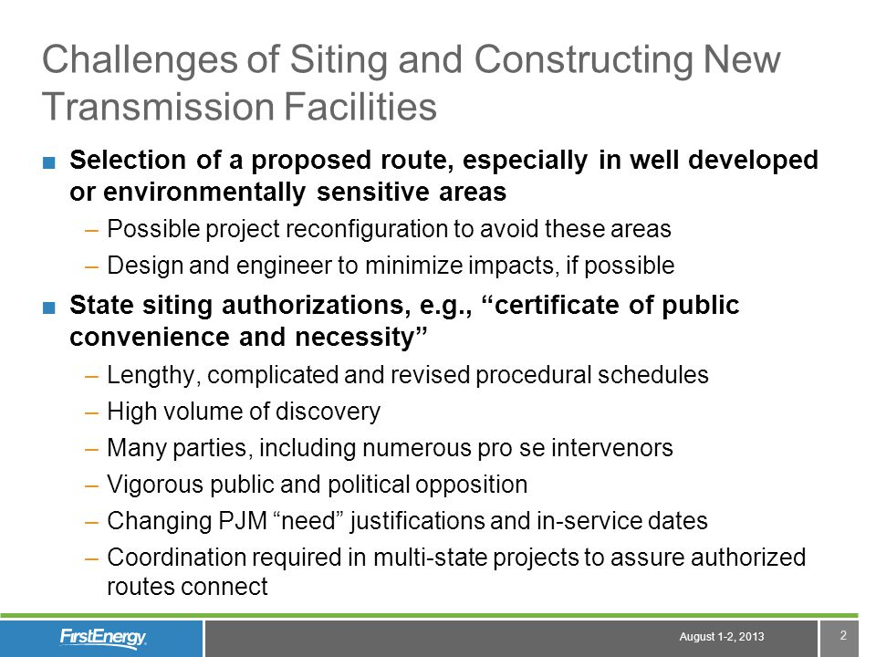 August 1-2, 2013 2 Challenges of Siting and Constructing New Transmission Facilities Selection of a proposed route, especially in well developed or en
