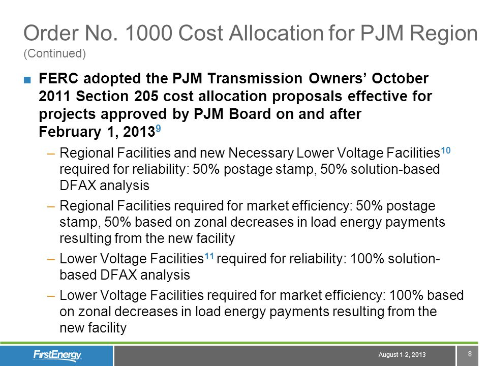 August 1-2, 2013 8 Order No. 1000 Cost Allocation for PJM Region FERC adopted the PJM Transmission Owners October 2011 Section 205 cost allocation pro