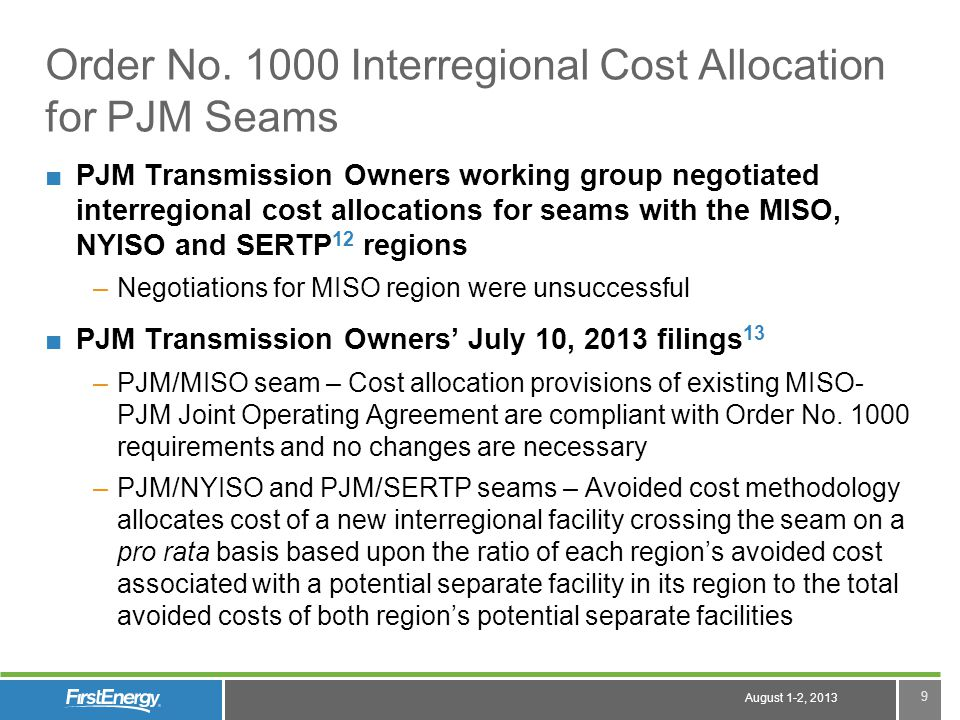 August 1-2, 2013 9 Order No. 1000 Interregional Cost Allocation for PJM Seams PJM Transmission Owners working group negotiated interregional cost allo