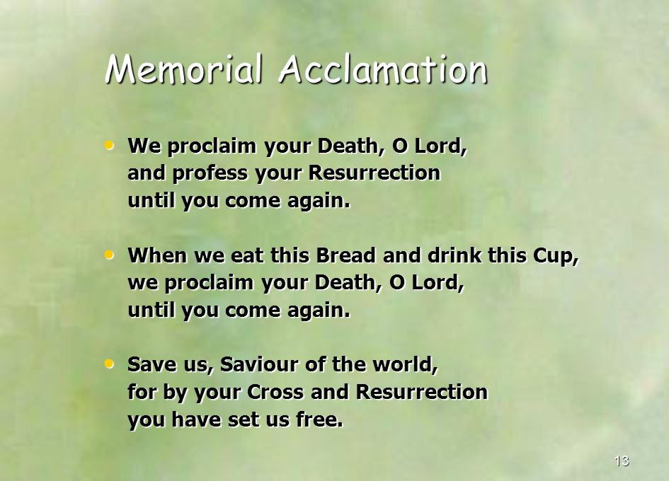 13 Memorial Acclamation We proclaim your Death, O Lord, We proclaim your Death, O Lord, and profess your Resurrection and profess your Resurrection un