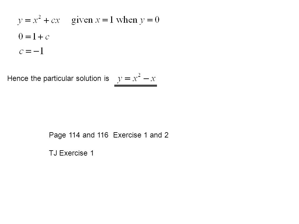Hence the particular solution is Page 114 and 116 Exercise 1 and 2 TJ Exercise 1