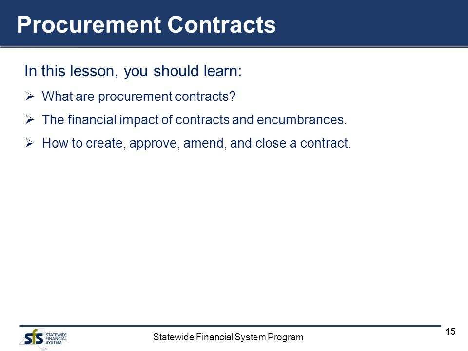 Statewide Financial System Program 15 Procurement Contracts In this lesson, you should learn: What are procurement contracts.