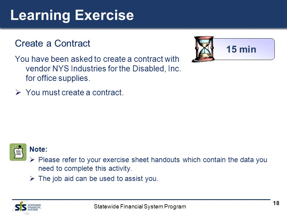 Statewide Financial System Program 18 Learning Exercise Create a Contract You have been asked to create a contract with vendor NYS Industries for the Disabled, Inc.