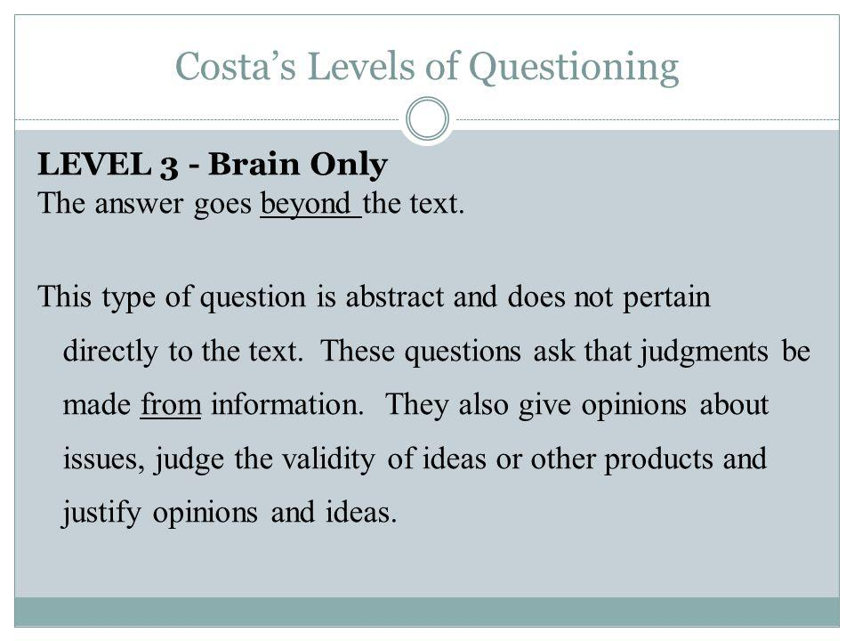 Costas Levels of Questioning LEVEL 3 - Brain Only The answer goes beyond the text.