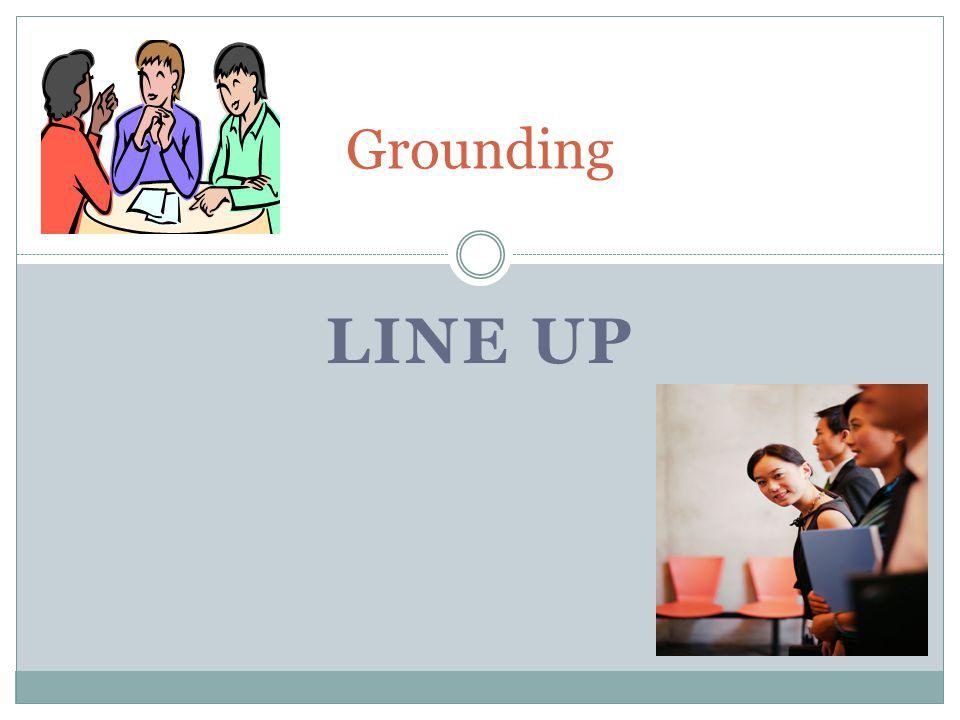 LINE UP Grounding