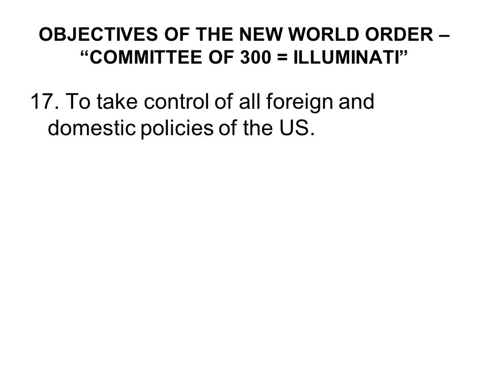 OBJECTIVES OF THE NEW WORLD ORDER – COMMITTEE OF 300 = ILLUMINATI 17.