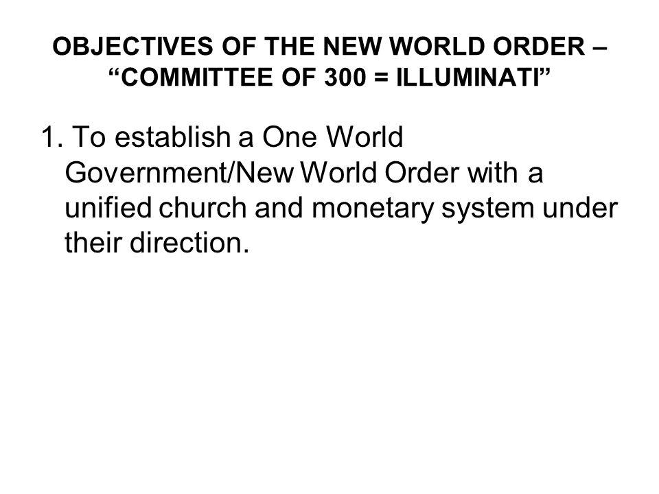 OBJECTIVES OF THE NEW WORLD ORDER – COMMITTEE OF 300 = ILLUMINATI 12.