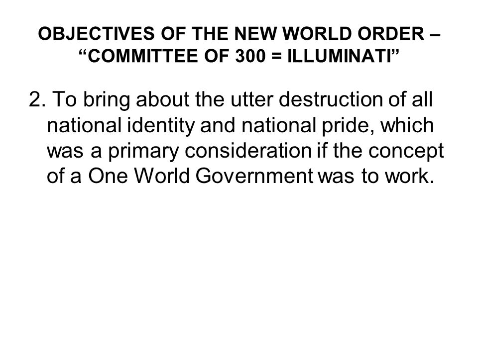 OBJECTIVES OF THE NEW WORLD ORDER – COMMITTEE OF 300 = ILLUMINATI 2.