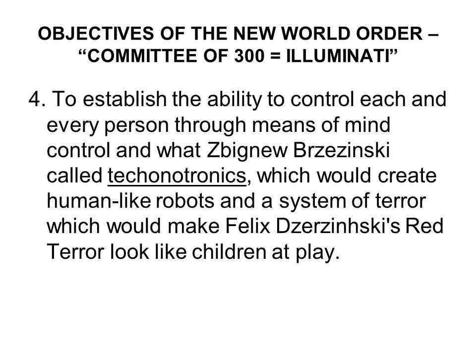 OBJECTIVES OF THE NEW WORLD ORDER – COMMITTEE OF 300 = ILLUMINATI 5.