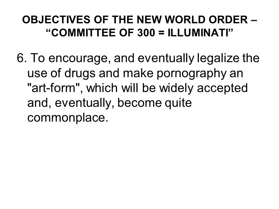 OBJECTIVES OF THE NEW WORLD ORDER – COMMITTEE OF 300 = ILLUMINATI 7.