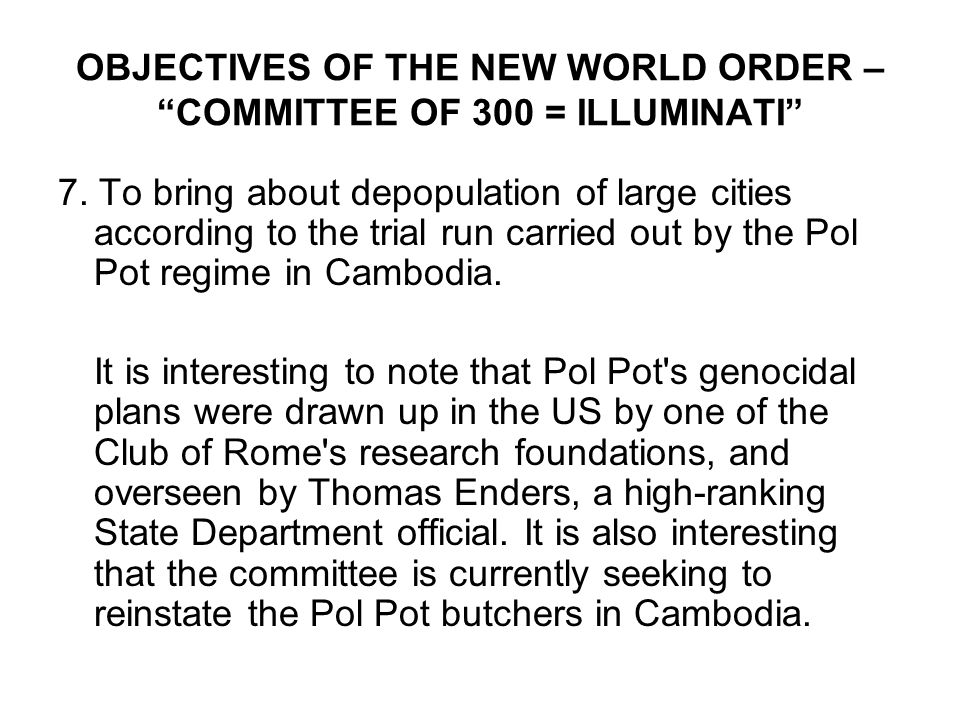 OBJECTIVES OF THE NEW WORLD ORDER – COMMITTEE OF 300 = ILLUMINATI 7.
