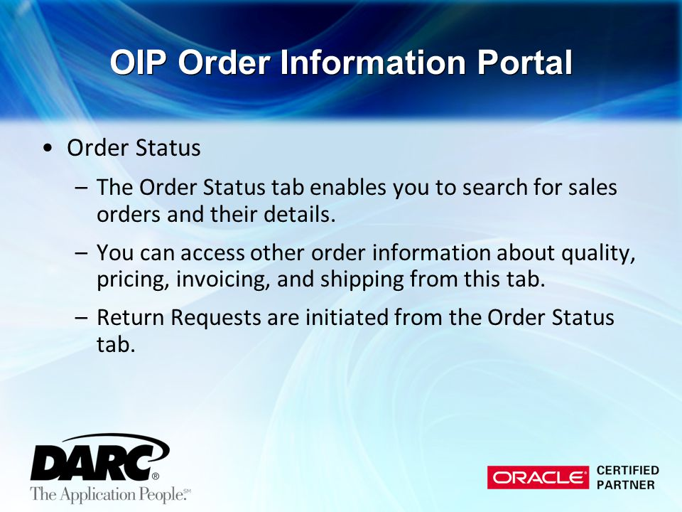 Order Status –The Order Status tab enables you to search for sales orders and their details. –You can access other order information about quality, pr