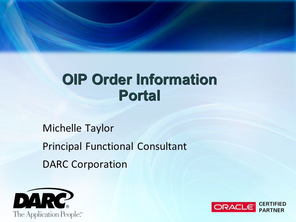 OIP Order Information Portal Michelle Taylor Principal Functional Consultant DARC Corporation