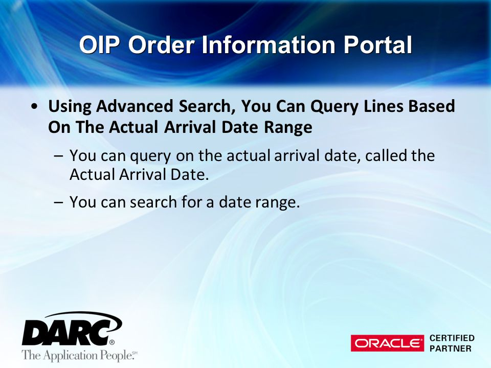Using Advanced Search, You Can Query Lines Based On The Actual Arrival Date Range –You can query on the actual arrival date, called the Actual Arrival