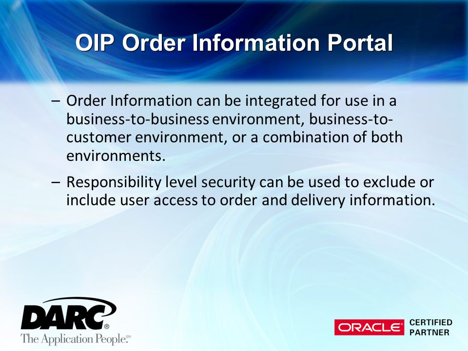 –Order Information can be integrated for use in a business-to-business environment, business-to- customer environment, or a combination of both enviro