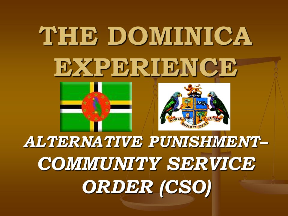 THE DOMINICA EXPERIENCE ALTERNATIVE PUNISHMENT– COMMUNITY SERVICE ORDER (CSO)