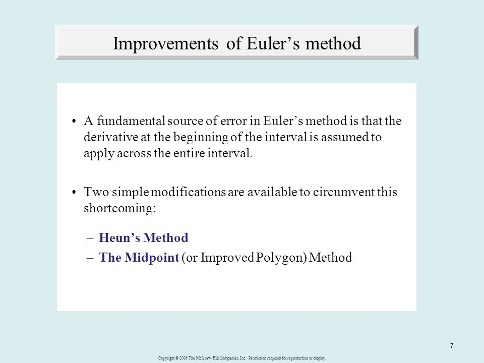 Copyright © 2006 The McGraw-Hill Companies, Inc. Permission required for reproduction or display. 7 Improvements of Eulers method A fundamental source