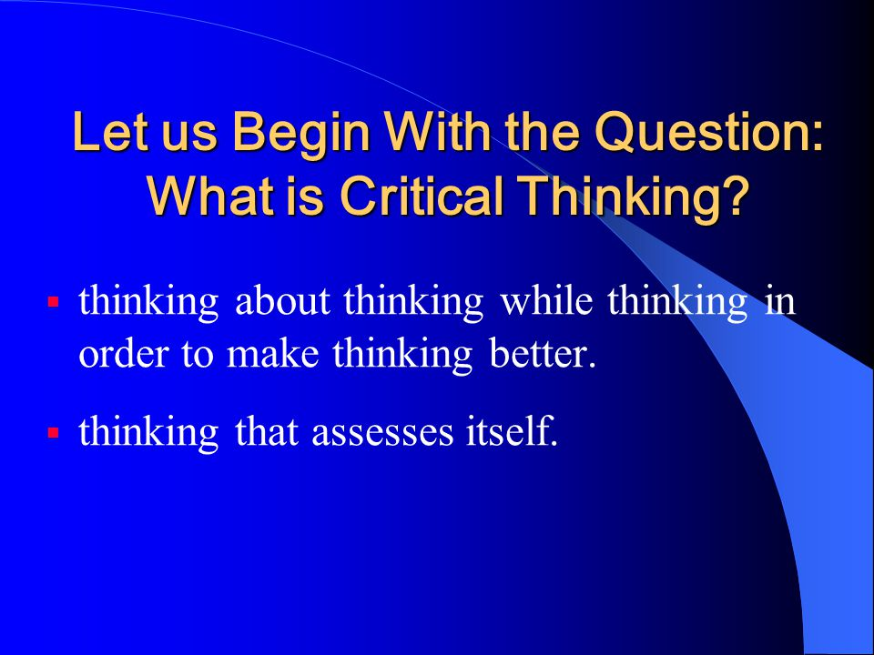 Critical thinking, in the deepest and fullest meaning of that phrase, is equivalent to higher order thinking.
