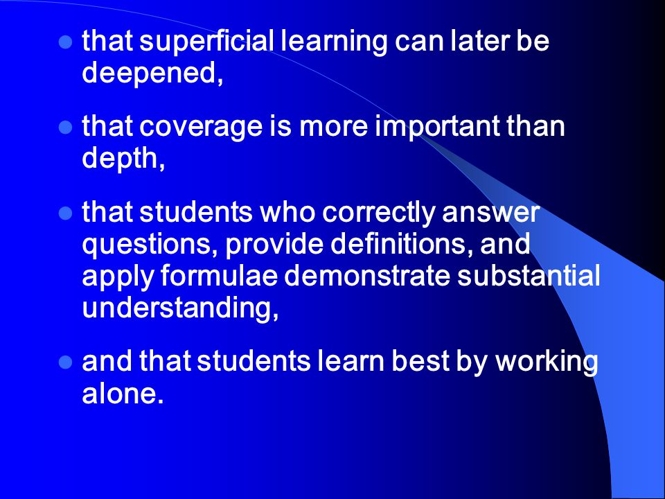 that quiet classes with little student talk are evidence of student learning, that students gain significant knowledge without seeking or valuing it,