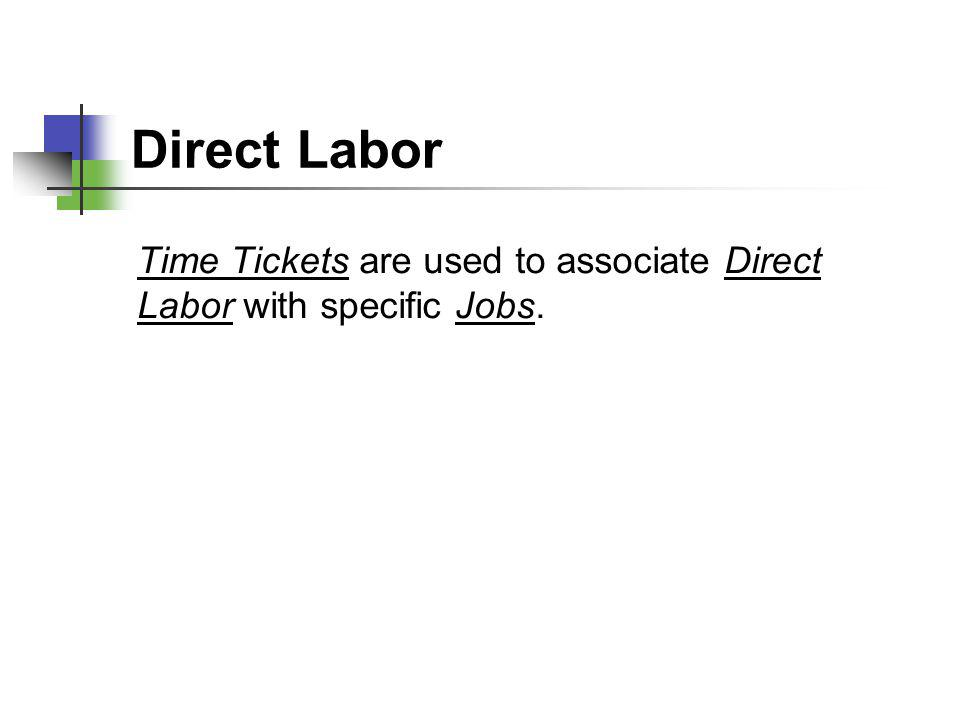 Direct Labor Time TicketsTime Tickets are used to associate Direct Labor with specific Jobs.Direct LaborJobs