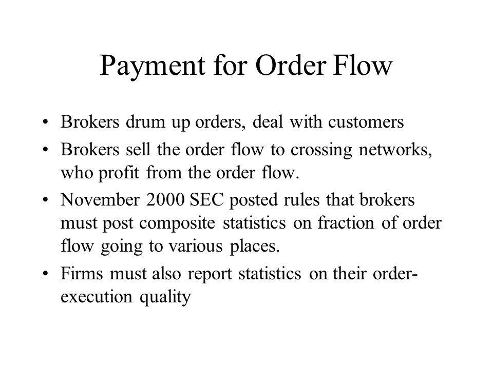 Payment for Order Flow Brokers drum up orders, deal with customers Brokers sell the order flow to crossing networks, who profit from the order flow.
