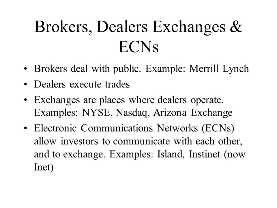 Brokers, Dealers Exchanges & ECNs Brokers deal with public.