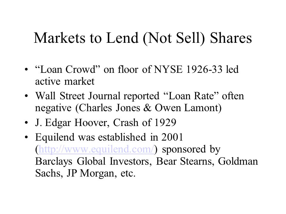 Markets to Lend (Not Sell) Shares Loan Crowd on floor of NYSE 1926-33 led active market Wall Street Journal reported Loan Rate often negative (Charles Jones & Owen Lamont) J.