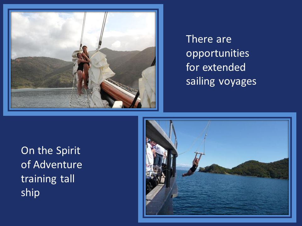 There are opportunities for extended sailing voyages On the Spirit of Adventure training tall ship