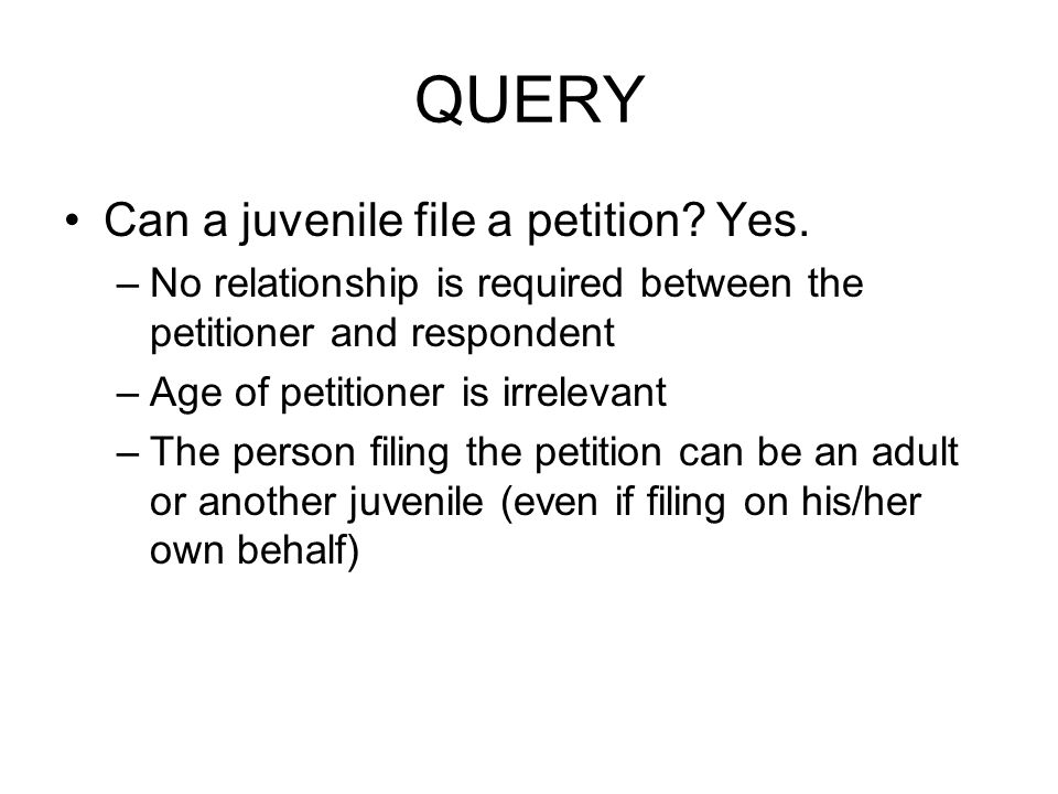 QUERY Can a juvenile file a petition. Yes.