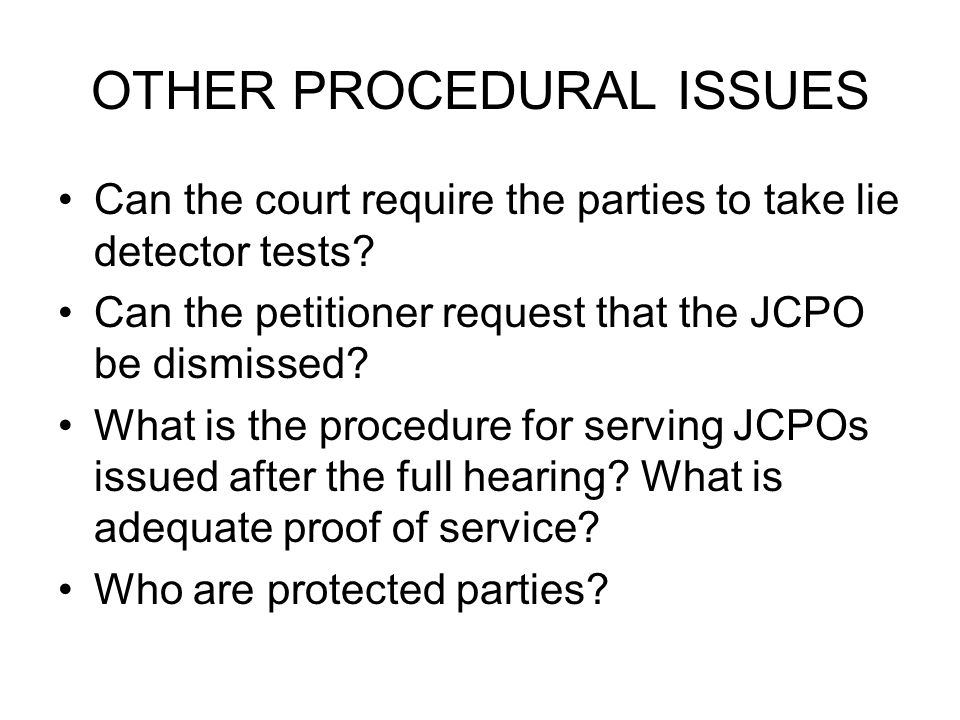OTHER PROCEDURAL ISSUES Can the court require the parties to take lie detector tests.