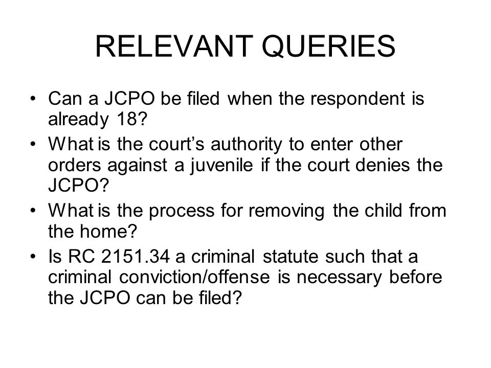 RELEVANT QUERIES Can a JCPO be filed when the respondent is already 18.