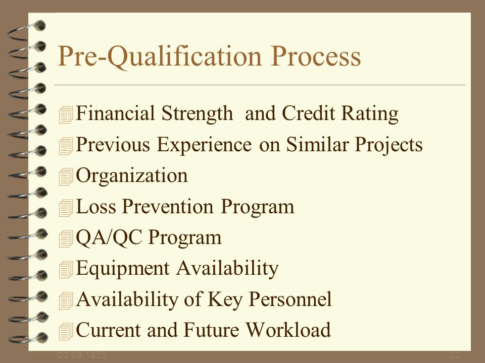03/08/143522 Pre-Qualification Process 4 Financial Strength and Credit Rating 4 Previous Experience on Similar Projects 4 Organization 4 Loss Preventi