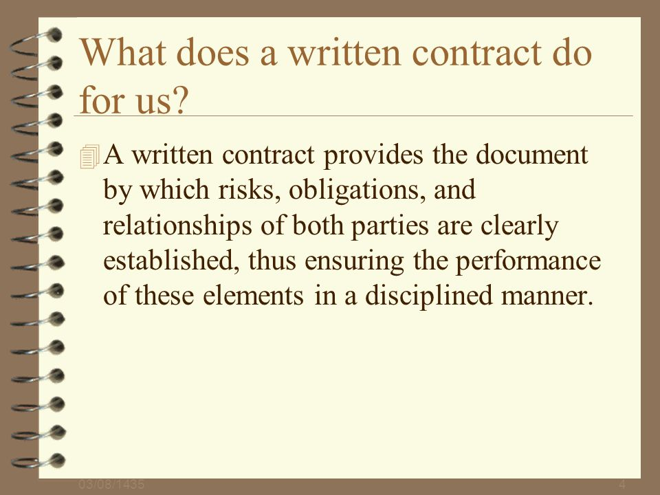 03/08/14354 What does a written contract do for us? 4 A written contract provides the document by which risks, obligations, and relationships of both