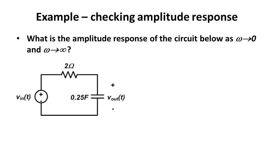 Example – checking amplitude response What is the amplitude response of the circuit below as 0 and ?