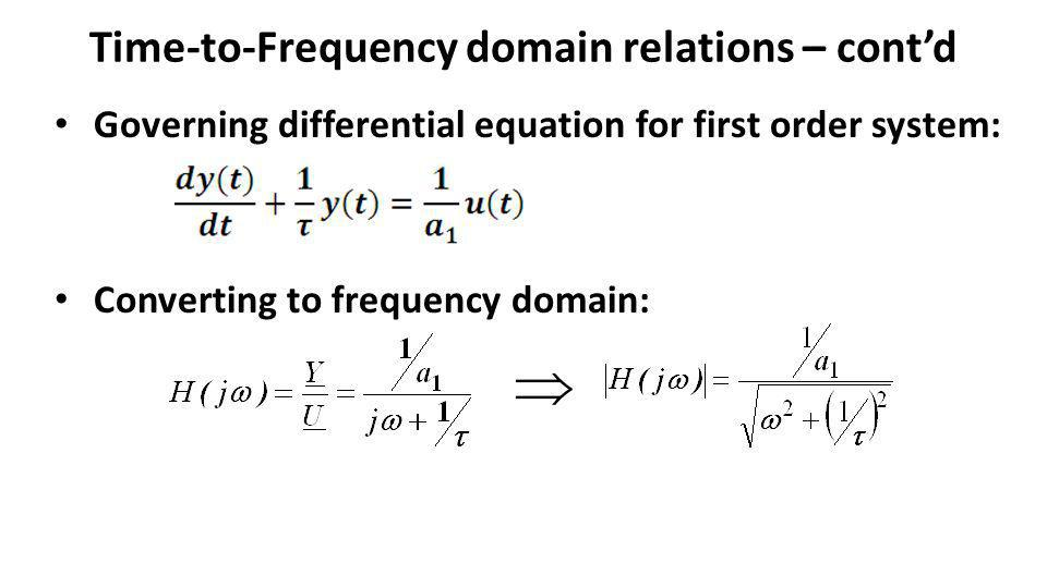 Time-to-Frequency domain relations – contd Governing differential equation for first order system: Converting to frequency domain: