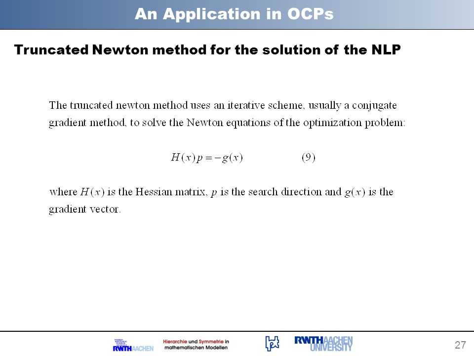 27 An Application in OCPs Truncated Newton method for the solution of the NLP